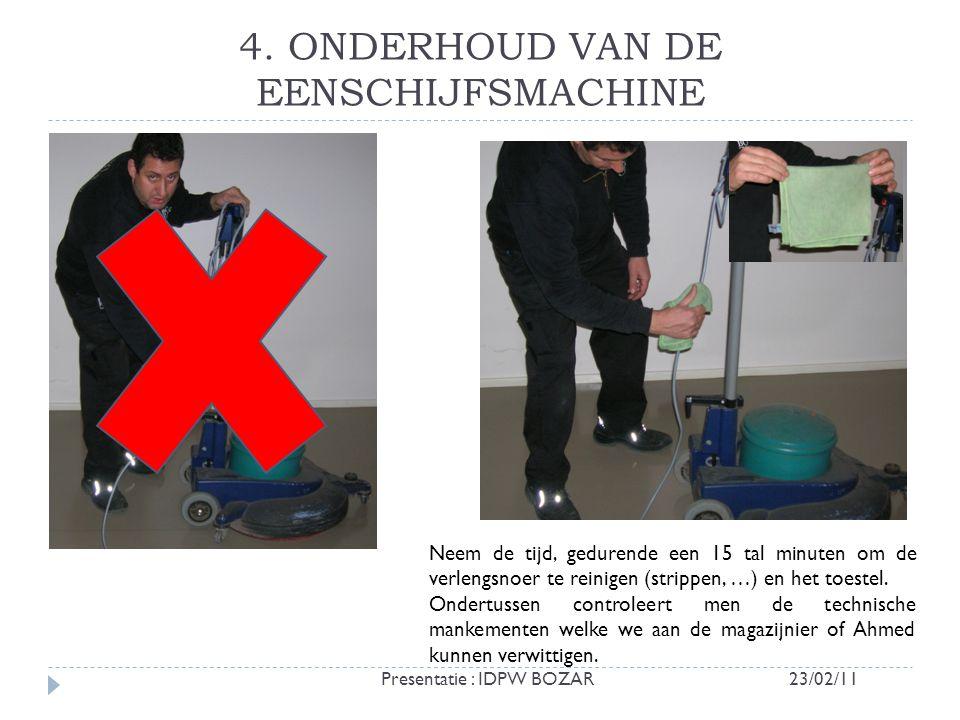 4. ONDERHOUD VAN DE EENSCHIJFSMACHINE Neem de tijd, gedurende een 15 tal minuten om de verlengsnoer te reinigen (strippen, …) en het toestel. Ondertus