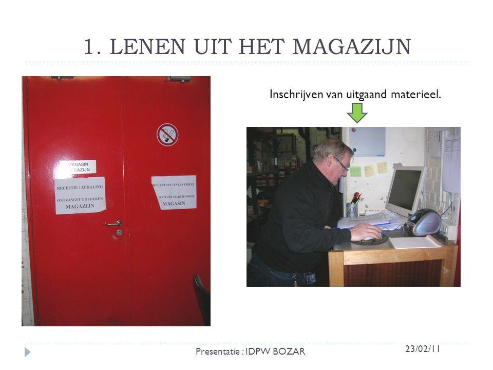 1. LENEN UIT HET MAGAZIJN Inschrijven van uitgaand materieel. Presentatie : IDPW BOZAR 23/02/11
