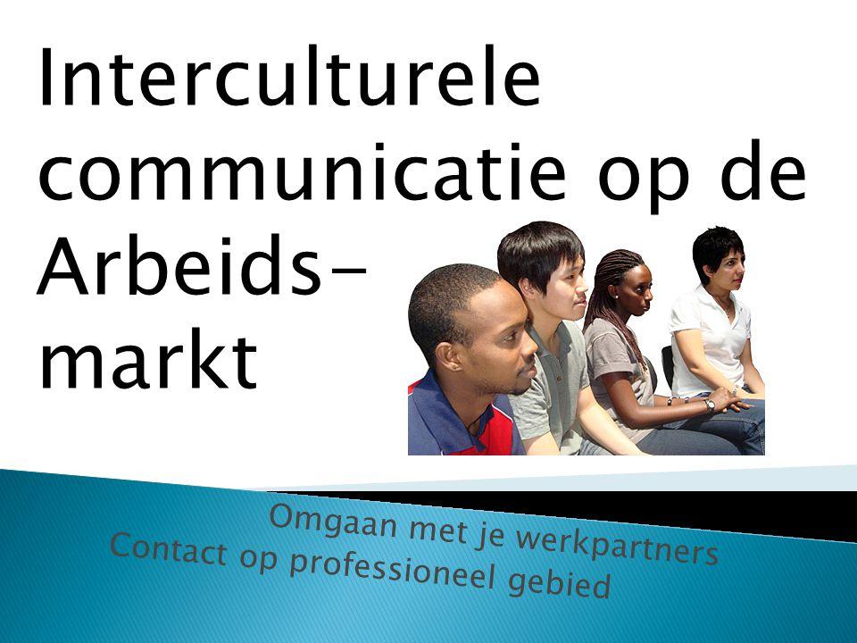 Omgaan met je werkpartners Contact op professioneel gebied Interculturele communicatie op de Arbeids- markt