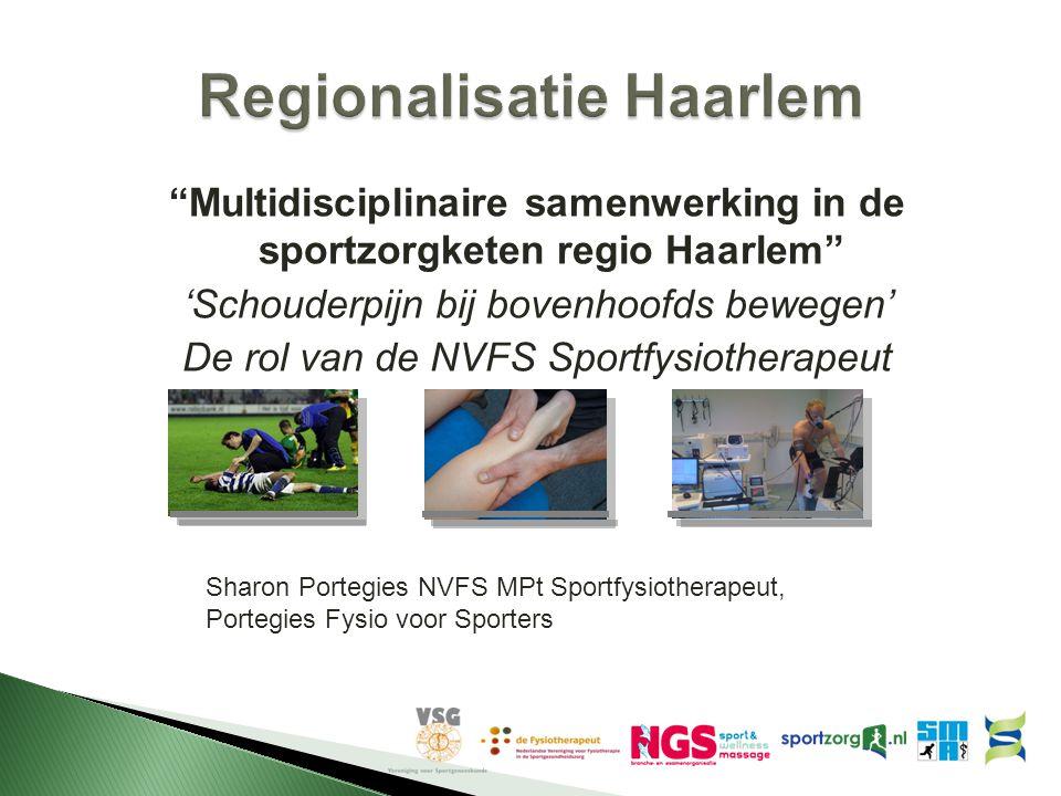 """""""Multidisciplinaire samenwerking in de sportzorgketen regio Haarlem"""" 'Schouderpijn bij bovenhoofds bewegen' De rol van de NVFS Sportfysiotherapeut Sha"""