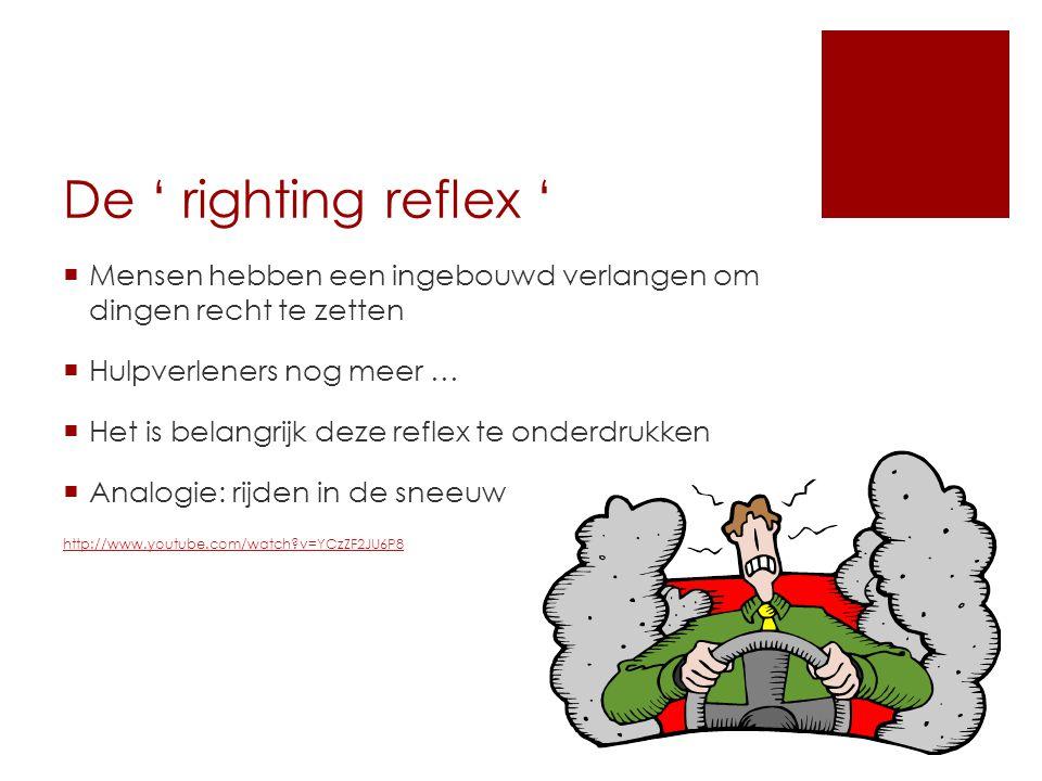 De ' righting reflex '  Mensen hebben een ingebouwd verlangen om dingen recht te zetten  Hulpverleners nog meer …  Het is belangrijk deze reflex te