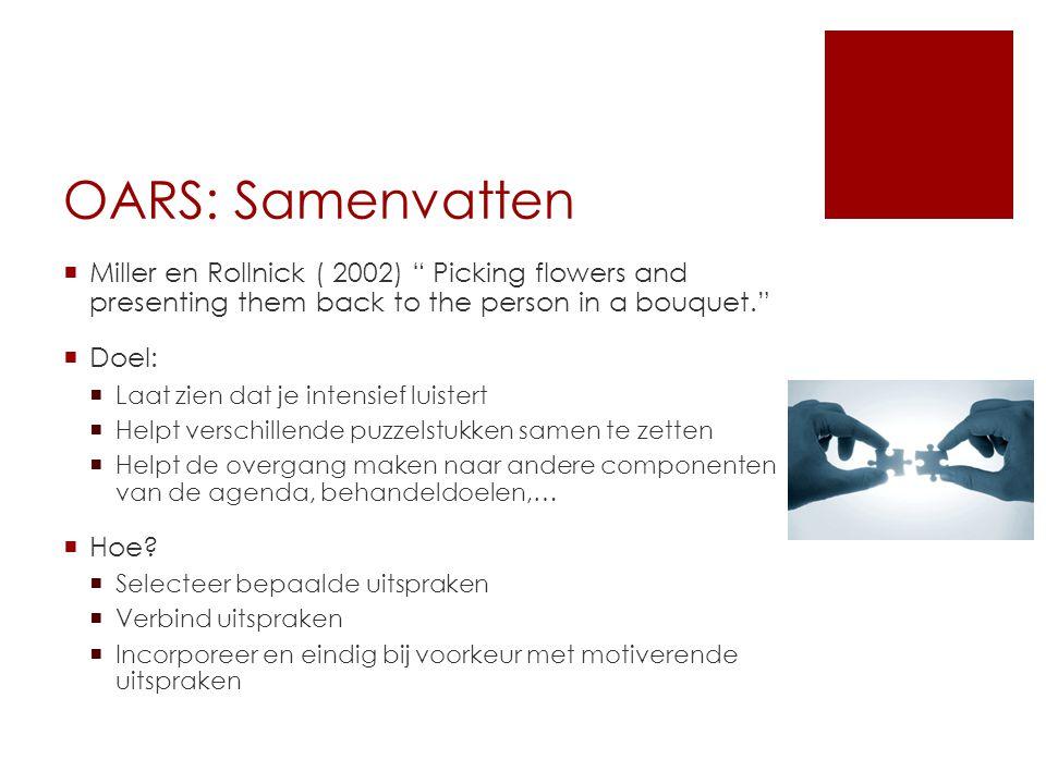 """OARS: Samenvatten  Miller en Rollnick ( 2002) """" Picking flowers and presenting them back to the person in a bouquet.""""  Doel:  Laat zien dat je inte"""