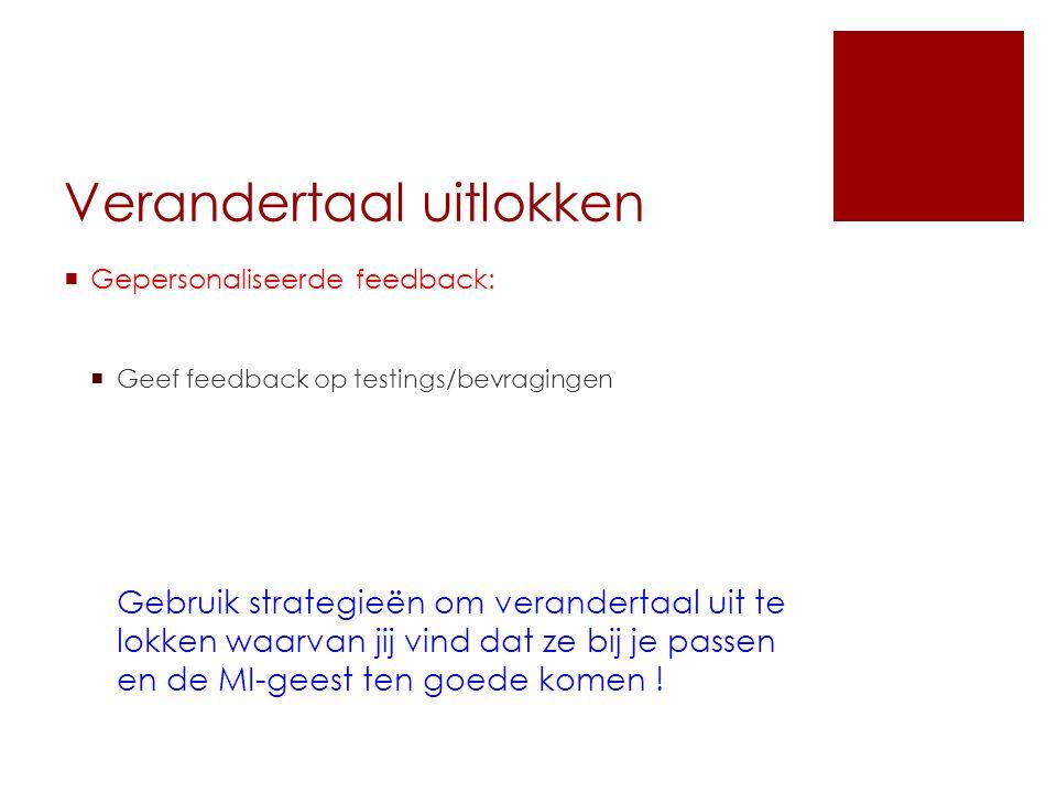 Verandertaal uitlokken  Gepersonaliseerde feedback:  Geef feedback op testings/bevragingen Gebruik strategieën om verandertaal uit te lokken waarvan