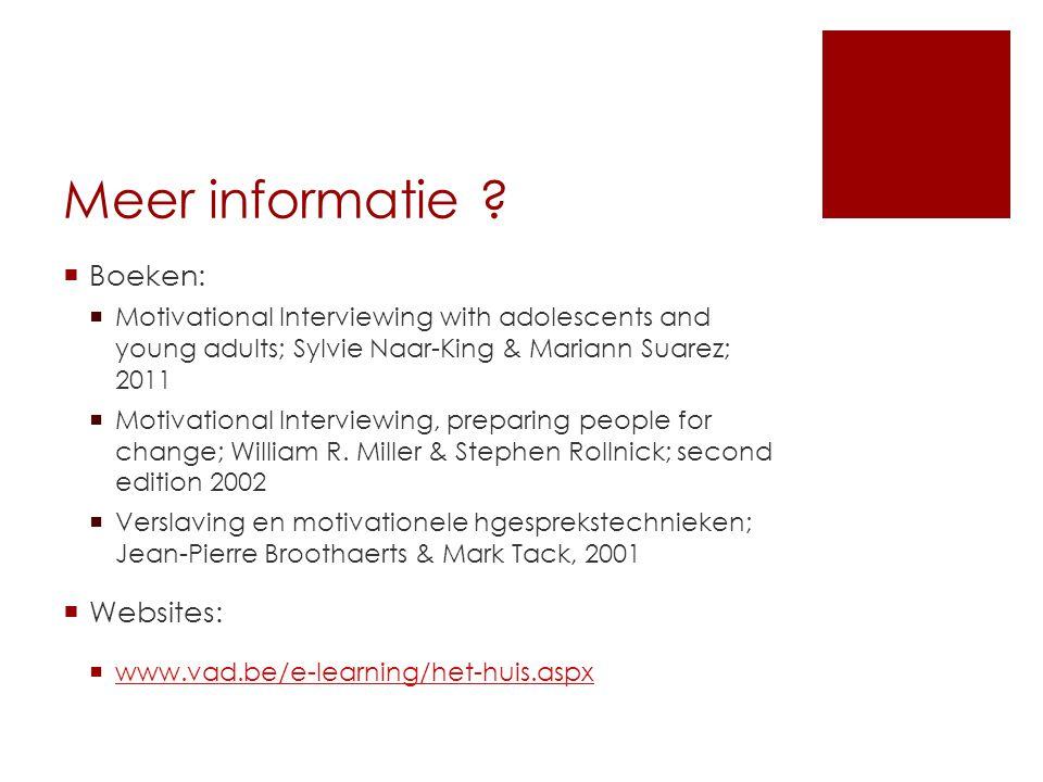 Meer informatie ?  Boeken:  Motivational Interviewing with adolescents and young adults; Sylvie Naar-King & Mariann Suarez; 2011  Motivational Inte