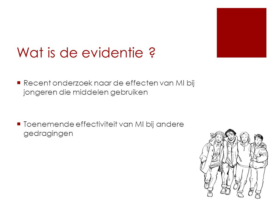 Wat is de evidentie ?  Recent onderzoek naar de effecten van MI bij jongeren die middelen gebruiken  Toenemende effectiviteit van MI bij andere gedr