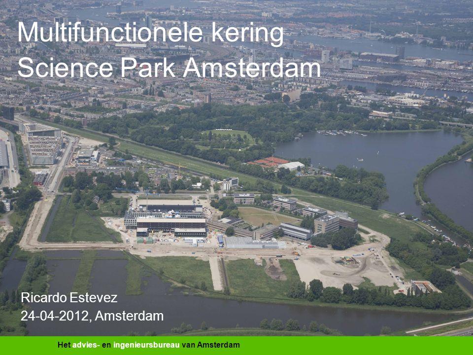 Het advies- en ingenieursbureau van Amsterdam Multifunctionele kering Science Park Amsterdam Ricardo Estevez 24-04-2012, Amsterdam