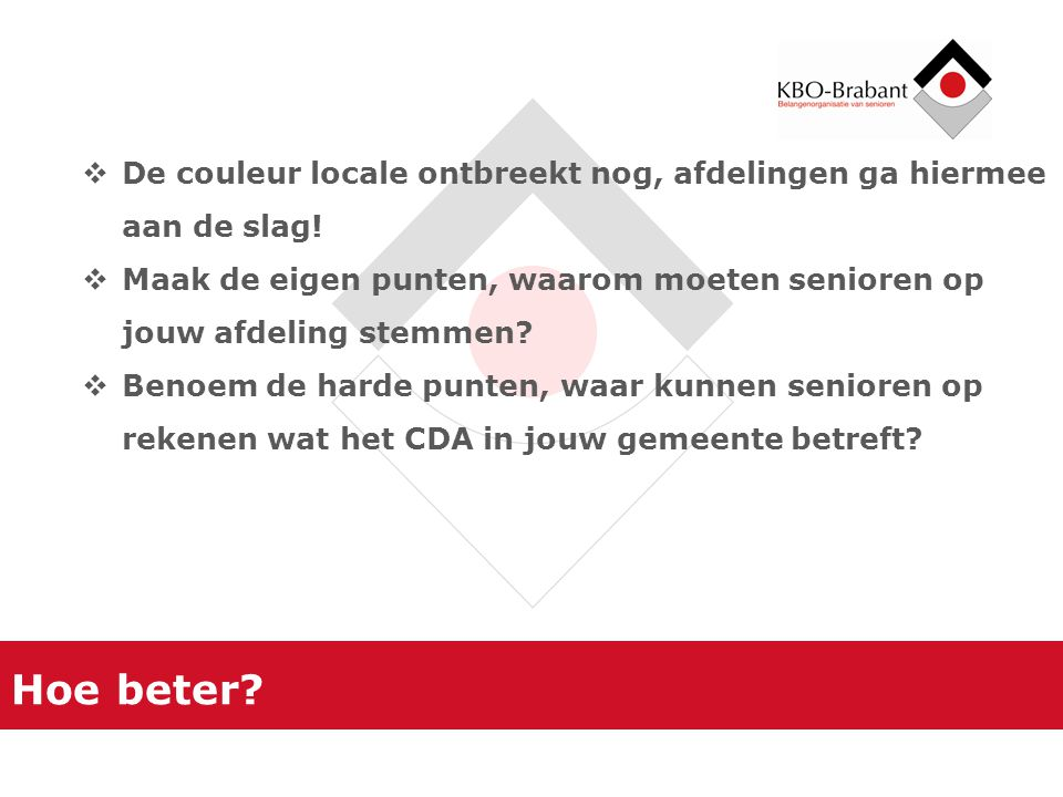 Voorbeeld 1 We erkennen de rol van ouderenbonden en seniorenorganisaties en betrekken hen actief bij de voorbereiding van beleid .