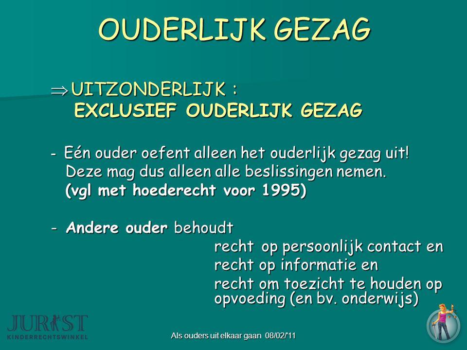 Als ouders uit elkaar gaan 08/02/ 11 OUDERLIJK GEZAG  UITZONDERLIJK : EXCLUSIEF OUDERLIJK GEZAG - Eén ouder oefent alleen het ouderlijk gezag uit.