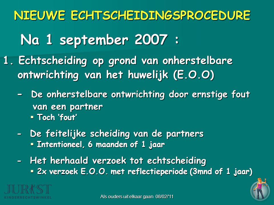 Als ouders uit elkaar gaan 08/02/ 11 Na 1 september 2007 : Na 1 september 2007 : 1.