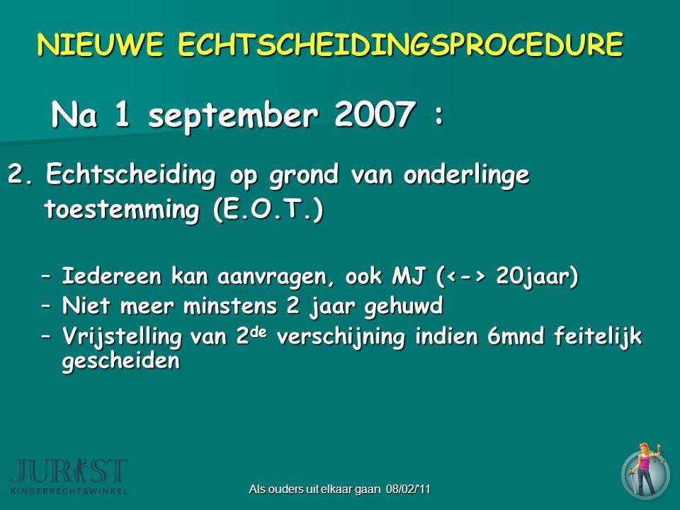 Als ouders uit elkaar gaan 08/02/ 11 Na 1 september 2007 : Na 1 september 2007 : 2.