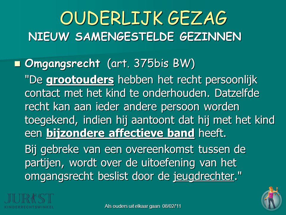 Als ouders uit elkaar gaan 08/02/ 11 OUDERLIJK GEZAG NIEUW SAMENGESTELDE GEZINNEN NIEUW SAMENGESTELDE GEZINNEN  Omgangsrecht (art.