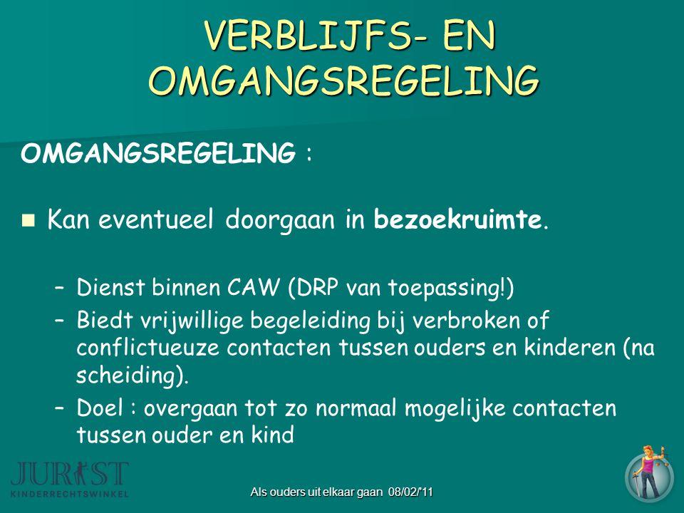 Als ouders uit elkaar gaan 08/02/ 11 VERBLIJFS- EN OMGANGSREGELING VERBLIJFS- EN OMGANGSREGELING OMGANGSREGELING :   Kan eventueel doorgaan in bezoekruimte.