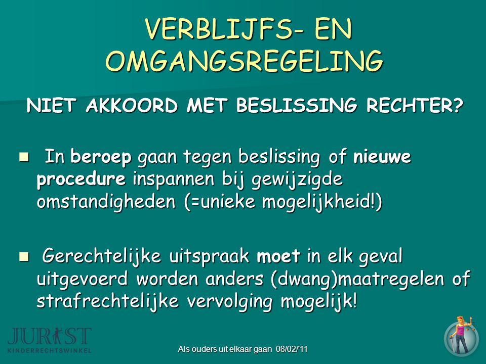 Als ouders uit elkaar gaan 08/02/ 11 VERBLIJFS- EN OMGANGSREGELING VERBLIJFS- EN OMGANGSREGELING NIET AKKOORD MET BESLISSING RECHTER.