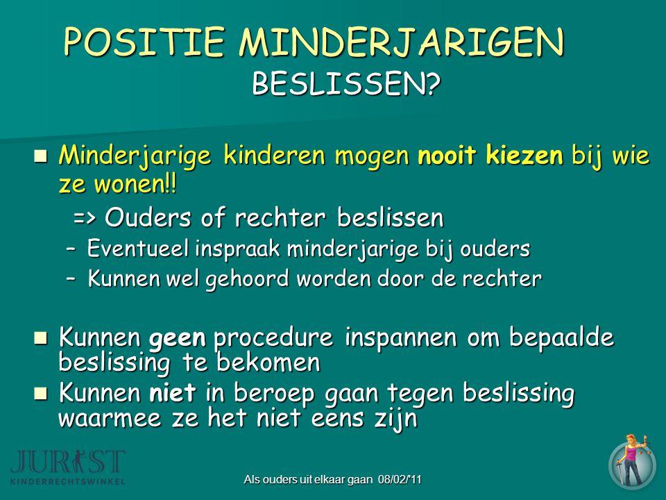 Als ouders uit elkaar gaan 08/02/ 11 POSITIE MINDERJARIGEN POSITIE MINDERJARIGENBESLISSEN.