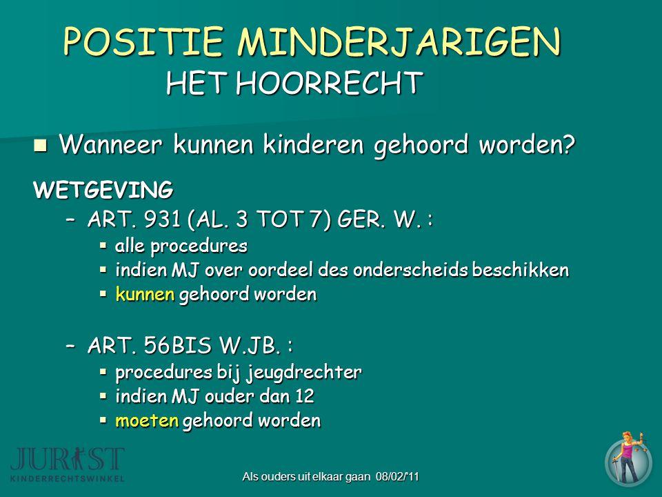 Als ouders uit elkaar gaan 08/02/ 11 POSITIE MINDERJARIGEN POSITIE MINDERJARIGEN HET HOORRECHT  Wanneer kunnen kinderen gehoord worden.