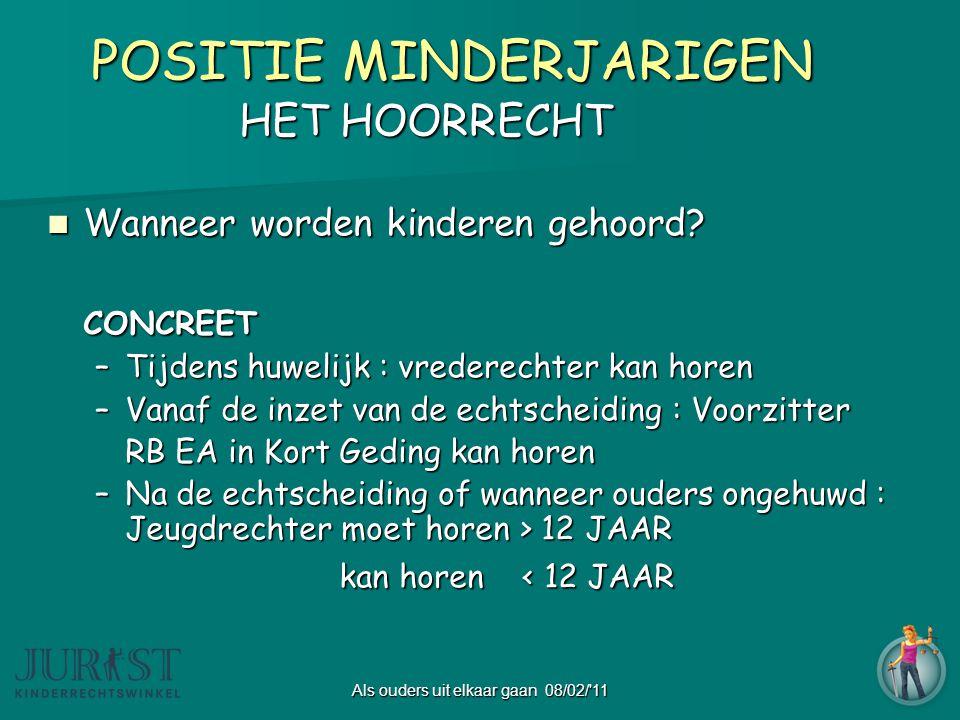 Als ouders uit elkaar gaan 08/02/ 11 POSITIE MINDERJARIGEN POSITIE MINDERJARIGEN HET HOORRECHT  Wanneer worden kinderen gehoord.
