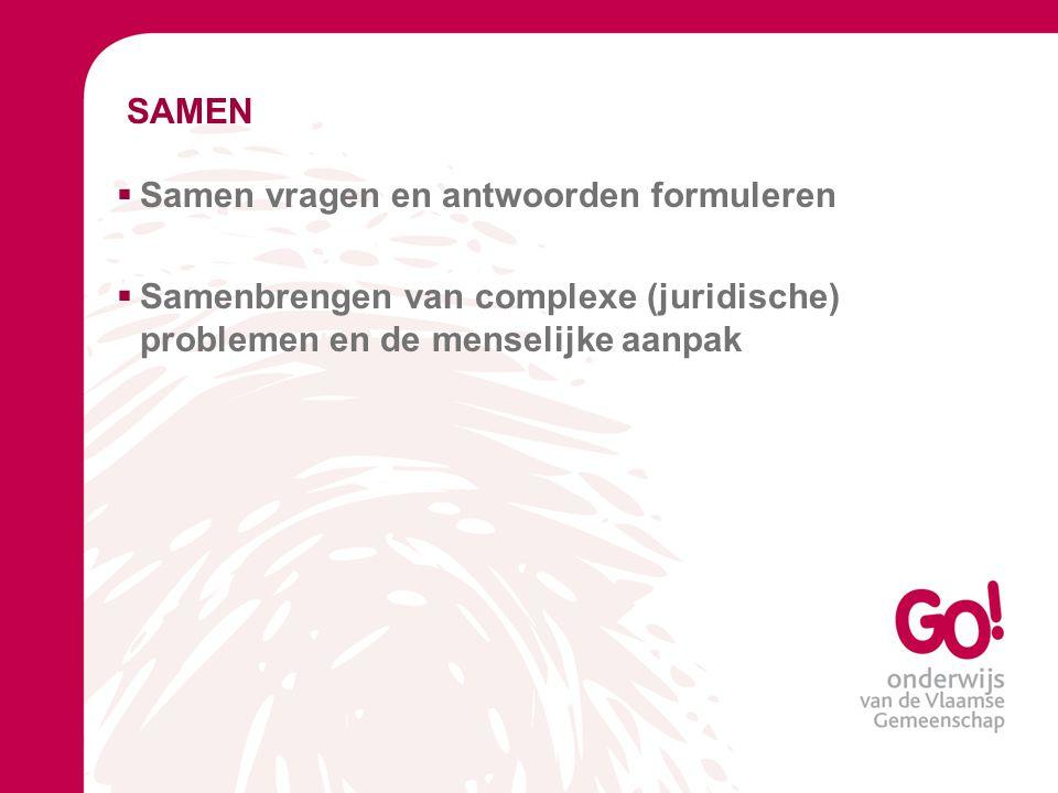 SAMEN  Samen vragen en antwoorden formuleren  Samenbrengen van complexe (juridische) problemen en de menselijke aanpak
