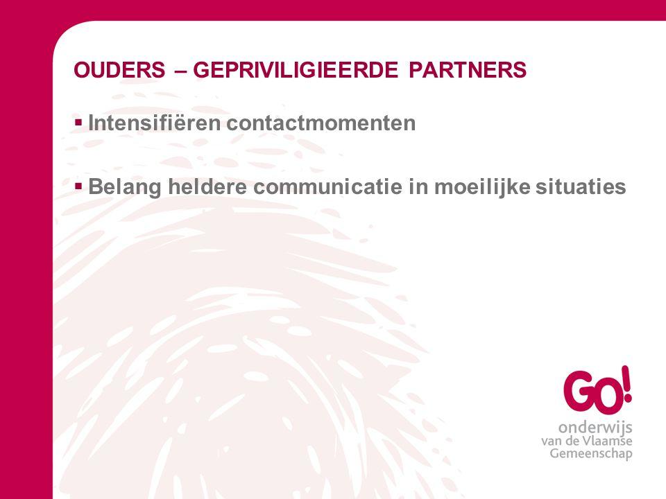 OUDERS – GEPRIVILIGIEERDE PARTNERS  Intensifiëren contactmomenten  Belang heldere communicatie in moeilijke situaties
