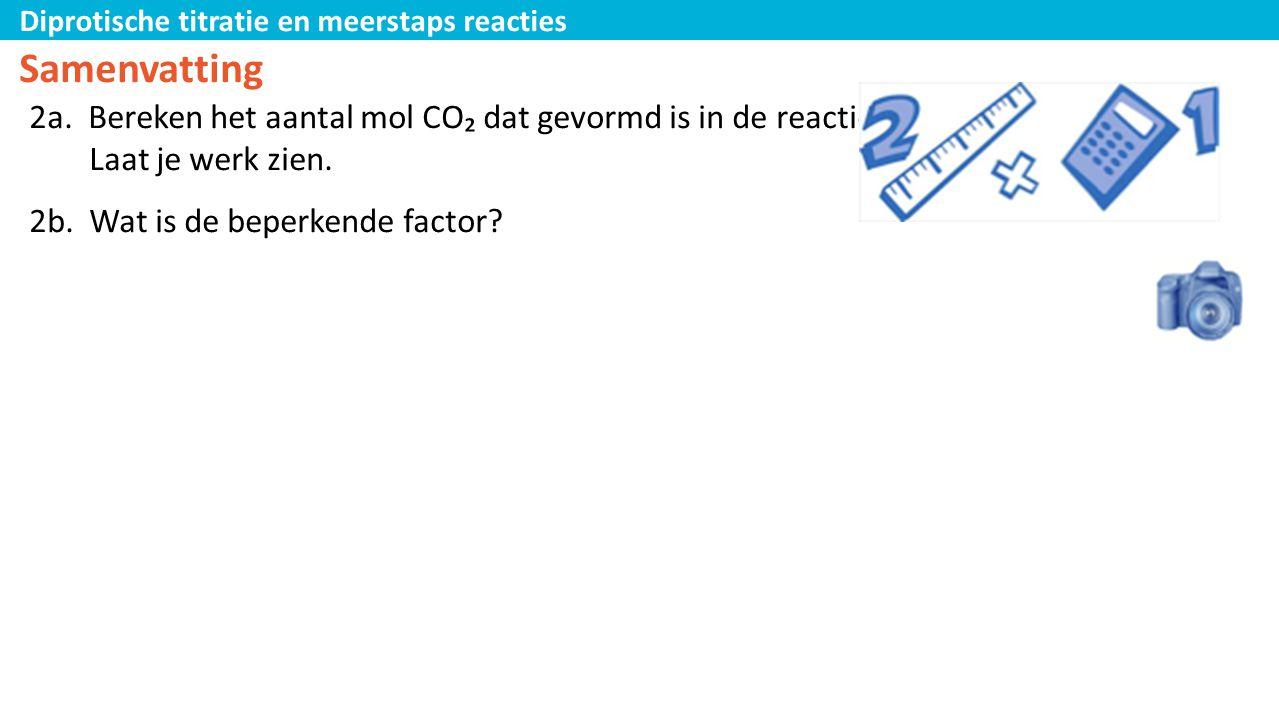 Diprotische titratie en meerstaps reacties Samenvatting 2a. Bereken het aantal mol CO₂ dat gevormd is in de reactie. Laat je werk zien. 2b. Wat is de