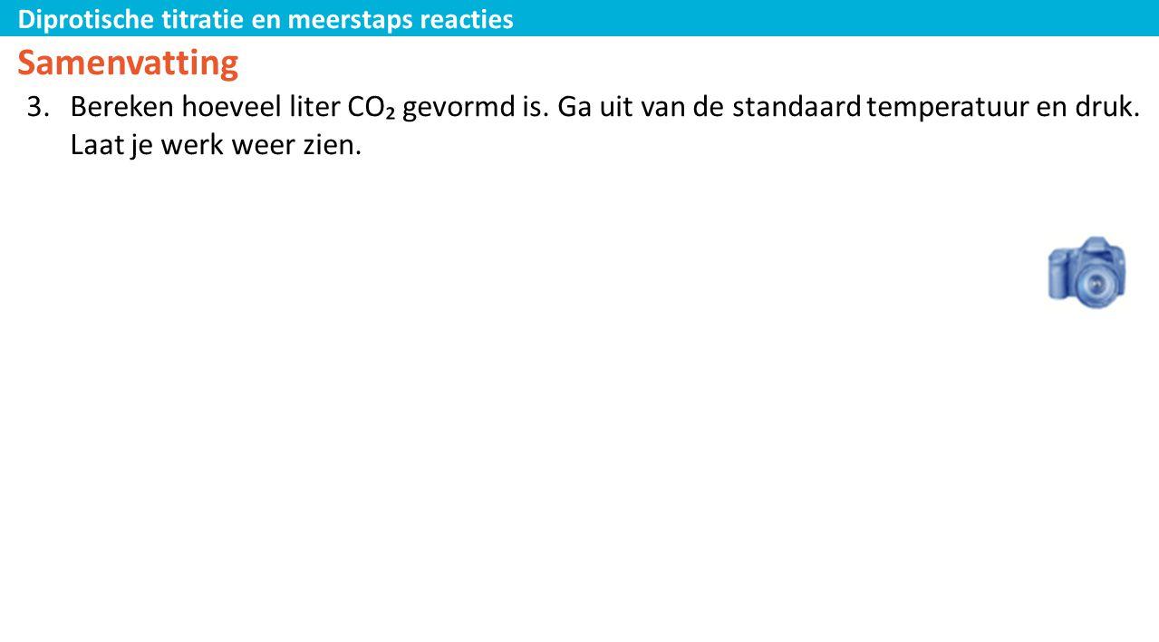 Diprotische titratie en meerstaps reacties Samenvatting 3.Bereken hoeveel liter CO₂ gevormd is. Ga uit van de standaard temperatuur en druk. Laat je w