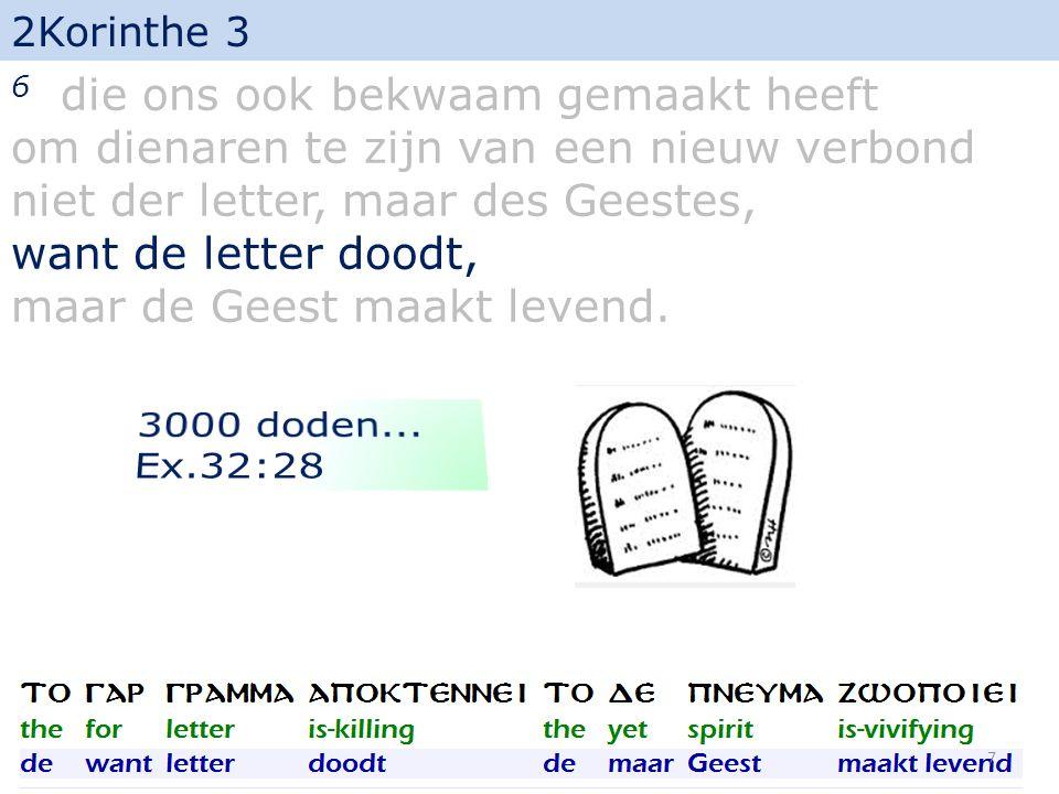 2Korinthe 3 6 die ons ook bekwaam gemaakt heeft om dienaren te zijn van een nieuw verbond niet der letter, maar des Geestes, want de letter doodt, maar de Geest maakt levend.