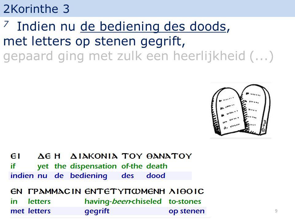 2Korinthe 3 7 Indien nu de bediening des doods, met letters op stenen gegrift, gepaard ging met zulk een heerlijkheid (...) 10