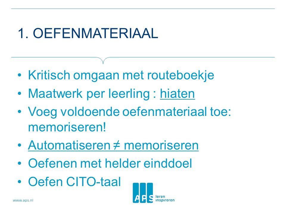 1. OEFENMATERIAAL •Kritisch omgaan met routeboekje •Maatwerk per leerling : hiaten •Voeg voldoende oefenmateriaal toe: memoriseren! •Automatiseren ≠ m