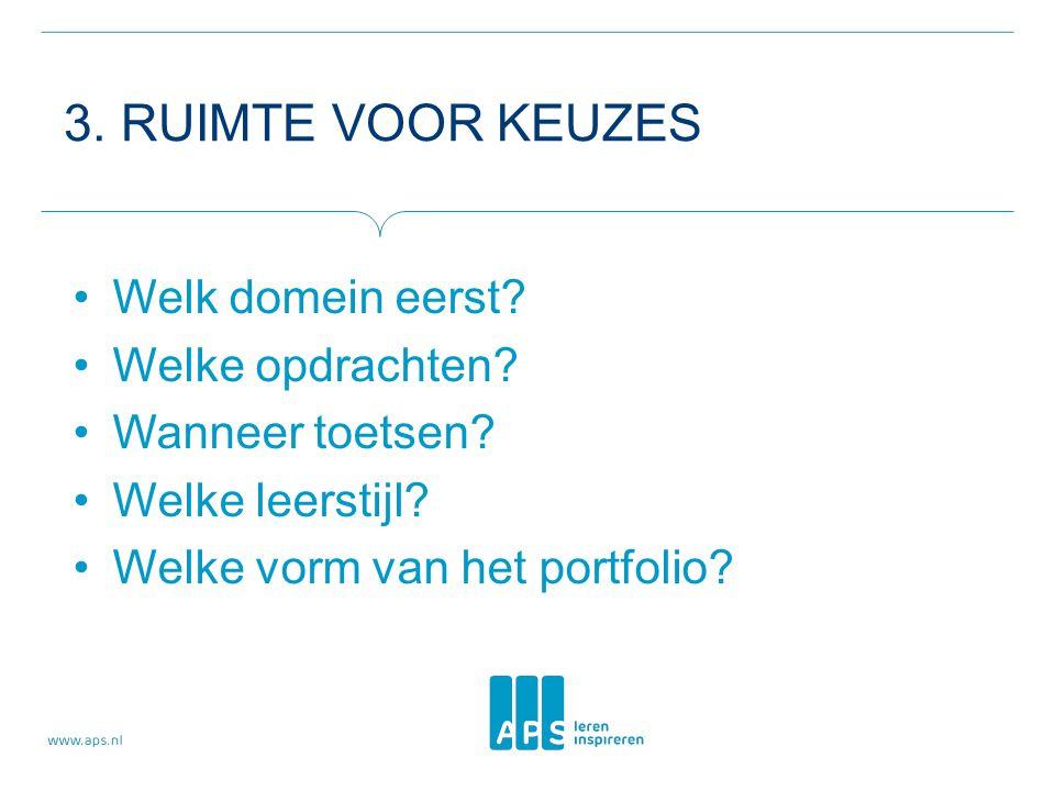 3. RUIMTE VOOR KEUZES •Welk domein eerst? •Welke opdrachten? •Wanneer toetsen? •Welke leerstijl? •Welke vorm van het portfolio?