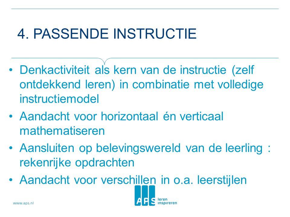 4. PASSENDE INSTRUCTIE •Denkactiviteit als kern van de instructie (zelf ontdekkend leren) in combinatie met volledige instructiemodel •Aandacht voor h