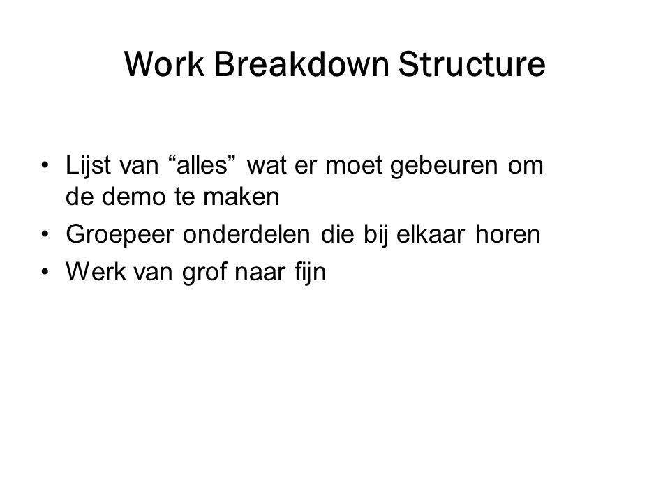 """Work Breakdown Structure •Lijst van """"alles"""" wat er moet gebeuren om de demo te maken •Groepeer onderdelen die bij elkaar horen •Werk van grof naar fij"""
