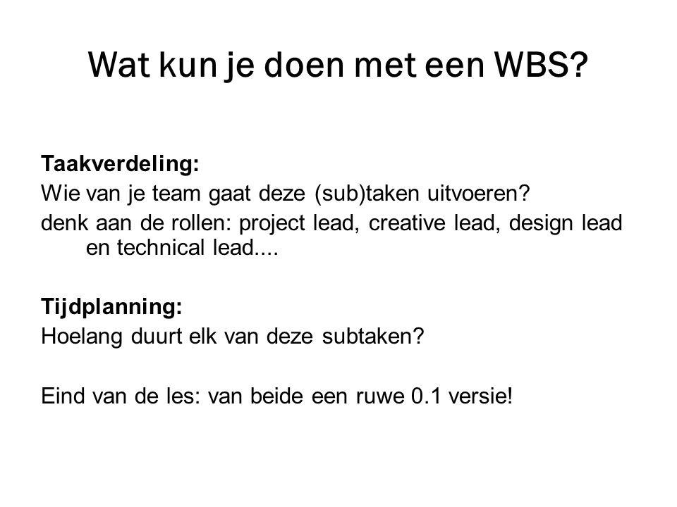 Let op bij een WBS: • (sub) taken moeten kort zijn (dus niet: html-en pagina's: 2 weken) • duidelijke (sub)taken (dus niet: ontwerp maken ) Anders verder opsplitsen in kleinere (sub)taken