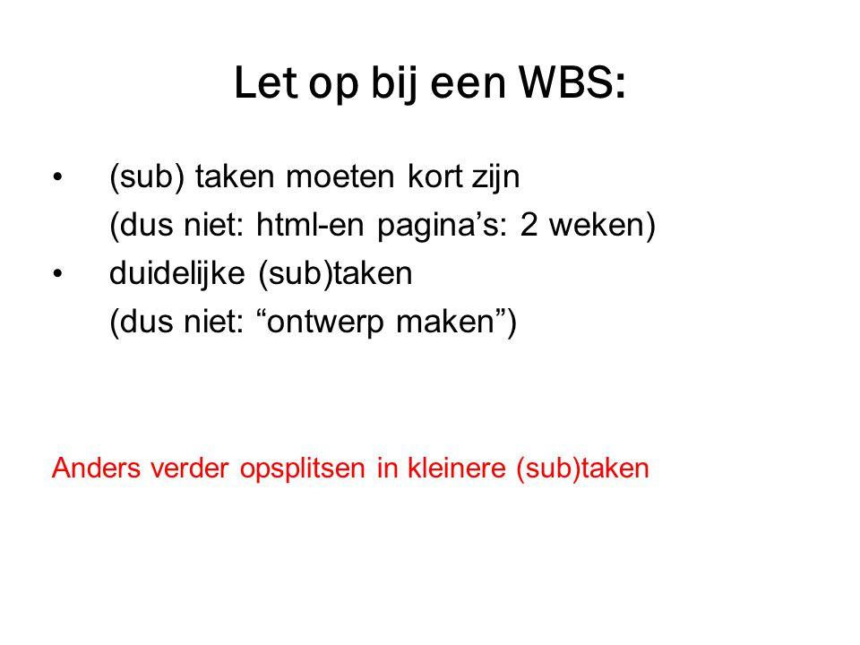"""Let op bij een WBS: • (sub) taken moeten kort zijn (dus niet: html-en pagina's: 2 weken) • duidelijke (sub)taken (dus niet: """"ontwerp maken"""") Anders ve"""