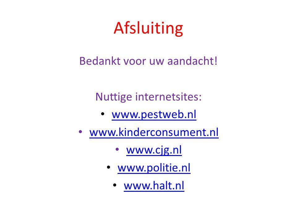 Afsluiting Bedankt voor uw aandacht! Nuttige internetsites: • www.pestweb.nl www.pestweb.nl • www.kinderconsument.nl www.kinderconsument.nl • www.cjg.