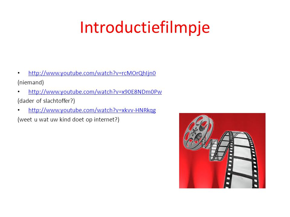 Introductiefilmpje • http://www.youtube.com/watch?v=rcMOrQhIjn0 http://www.youtube.com/watch?v=rcMOrQhIjn0 (niemand) • http://www.youtube.com/watch?v=
