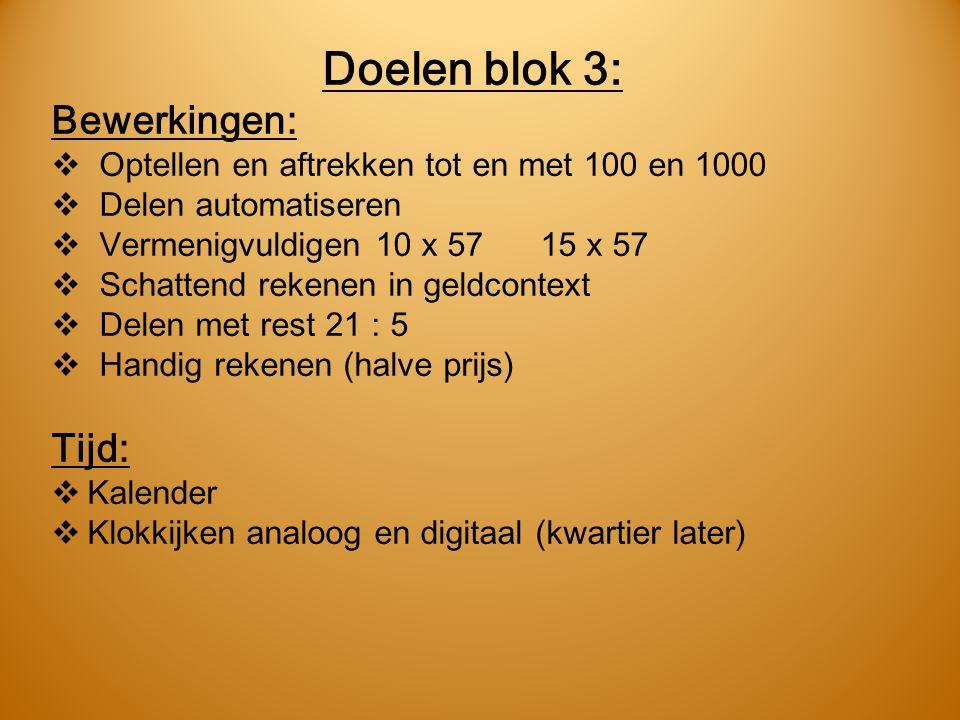 Doelen blok 3: Bewerkingen:  Optellen en aftrekken tot en met 100 en 1000  Delen automatiseren  Vermenigvuldigen 10 x 57 15 x 57  Schattend rekene