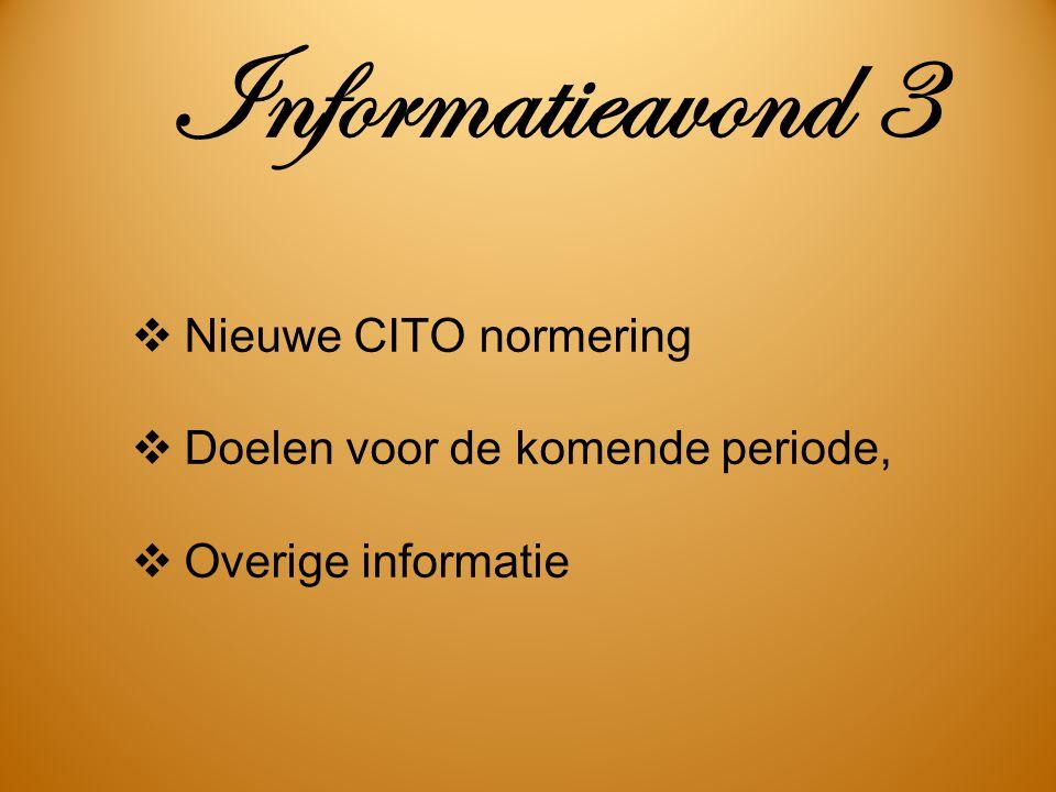 Informatieavond 3  Nieuwe CITO normering  Doelen voor de komende periode,  Overige informatie