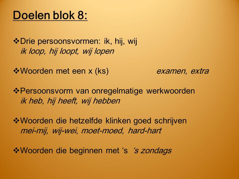 Doelen blok 8:  Drie persoonsvormen: ik, hij, wij ik loop, hij loopt, wij lopen  Woorden met een x (ks)examen, extra  Persoonsvorm van onregelmatig