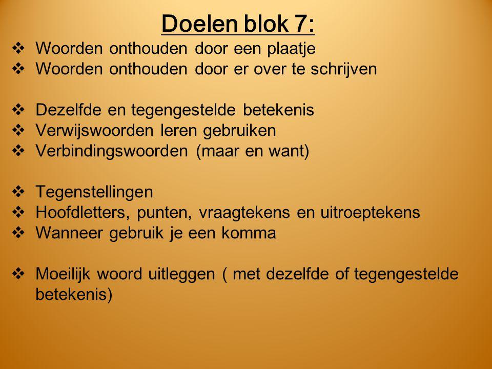 Doelen blok 7:  Woorden onthouden door een plaatje  Woorden onthouden door er over te schrijven  Dezelfde en tegengestelde betekenis  Verwijswoord