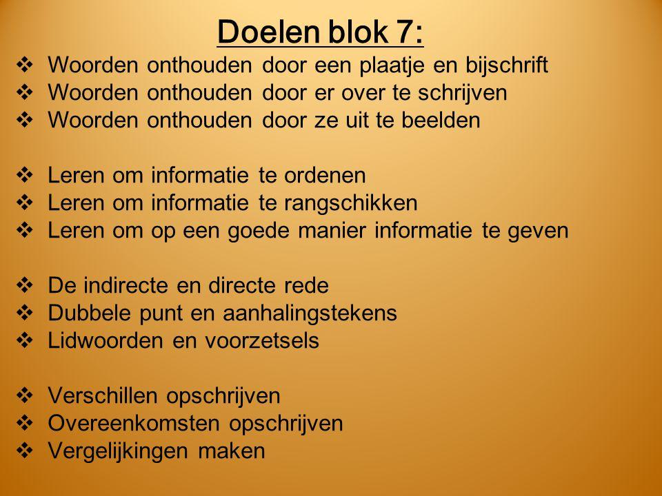 Doelen blok 7:  Woorden onthouden door een plaatje en bijschrift  Woorden onthouden door er over te schrijven  Woorden onthouden door ze uit te bee