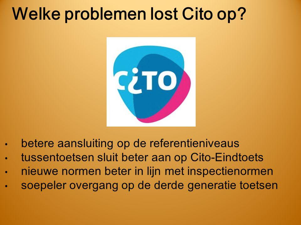 Welke problemen lost Cito op? • betere aansluiting op de referentieniveaus • tussentoetsen sluit beter aan op Cito-Eindtoets • nieuwe normen beter in