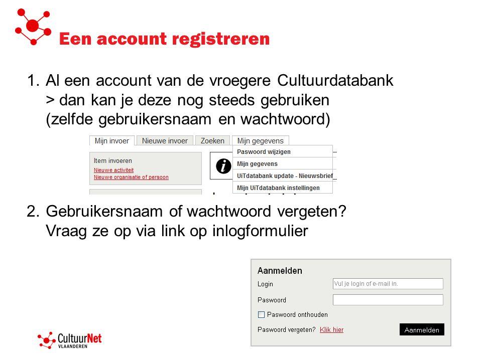 1.Al een account van de vroegere Cultuurdatabank > dan kan je deze nog steeds gebruiken (zelfde gebruikersnaam en wachtwoord) 2.Gebruikersnaam of wachtwoord vergeten.