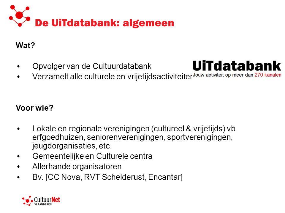 De UiTdatabank: algemeen Wat? • Opvolger van de Cultuurdatabank • Verzamelt alle culturele en vrijetijdsactiviteiten Voor wie? • Lokale en regionale v