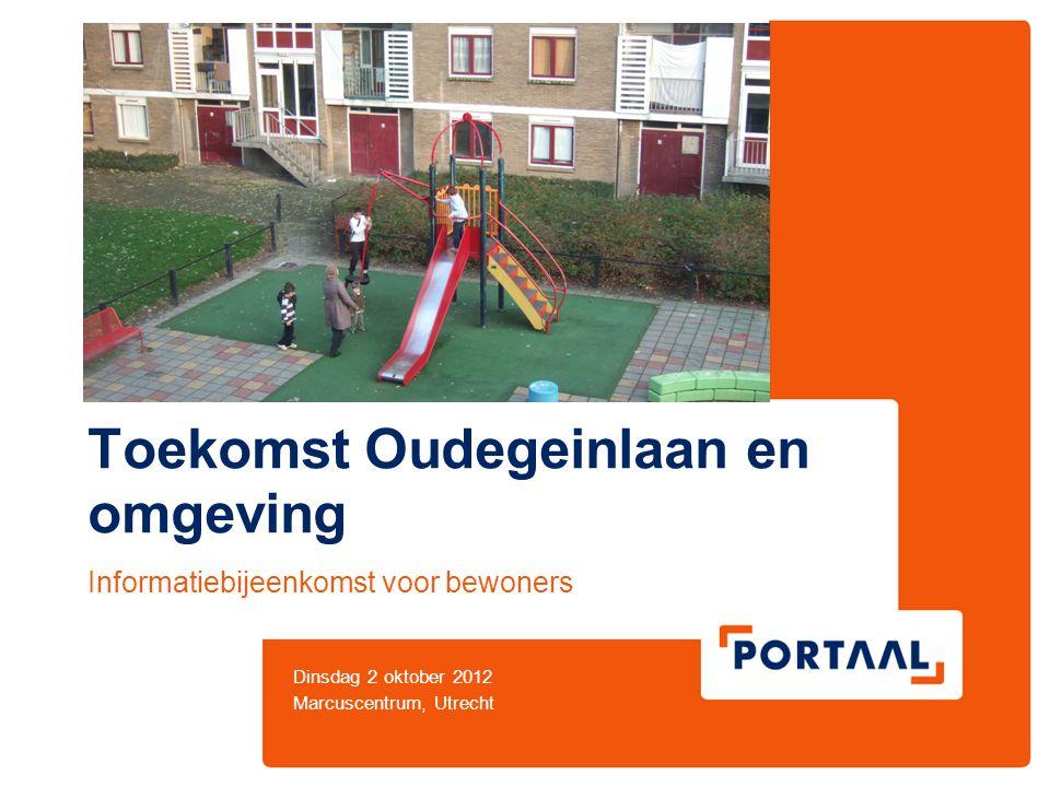 Toekomst Oudegeinlaan en omgeving Informatiebijeenkomst voor bewoners Dinsdag 2 oktober 2012 Marcuscentrum, Utrecht