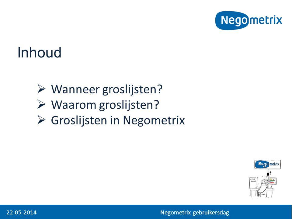 Inhoud 22-05-2014 Negometrix gebruikersdag  Wanneer groslijsten?  Waarom groslijsten?  Groslijsten in Negometrix