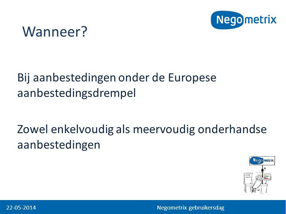 Bij aanbestedingen onder de Europese aanbestedingsdrempel Zowel enkelvoudig als meervoudig onderhandse aanbestedingen 22-05-2014 Negometrix gebruikers