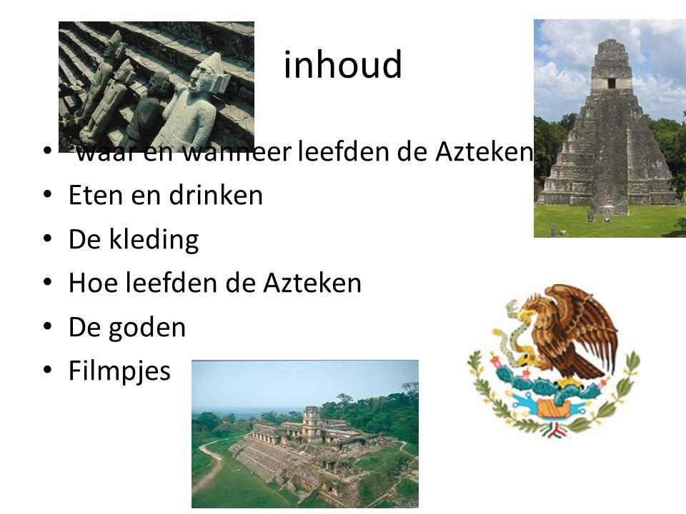 Waar en wanneer leefden de Azteken • Azteken trokken rond,vanaf 1200 vestigden ze zich op één plek.