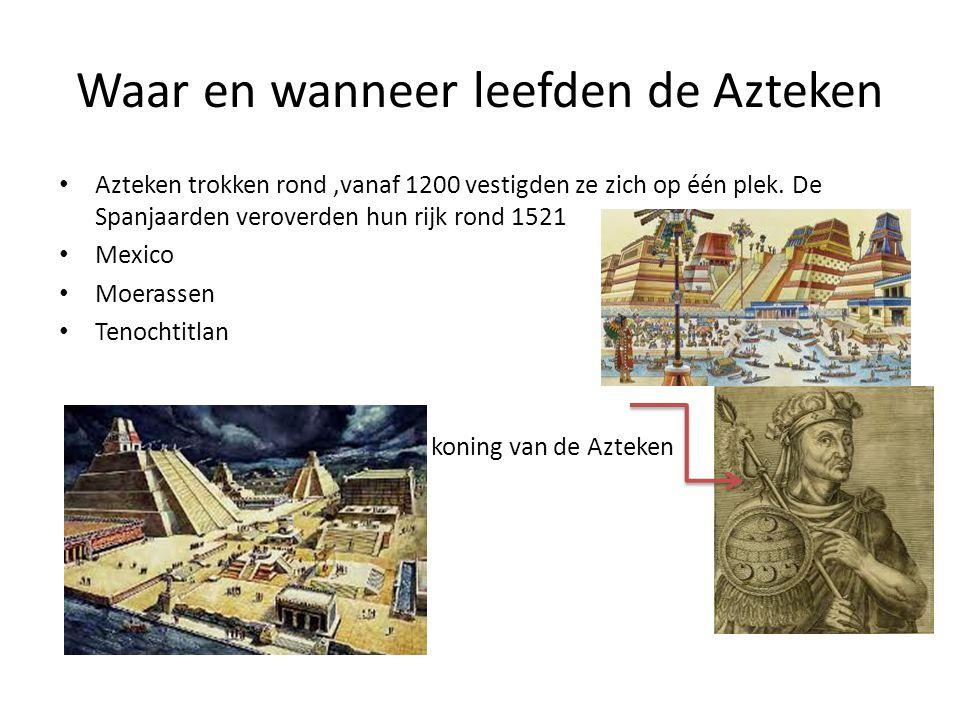 Waar en wanneer leefden de Azteken • Azteken trokken rond,vanaf 1200 vestigden ze zich op één plek. De Spanjaarden veroverden hun rijk rond 1521 • Mex