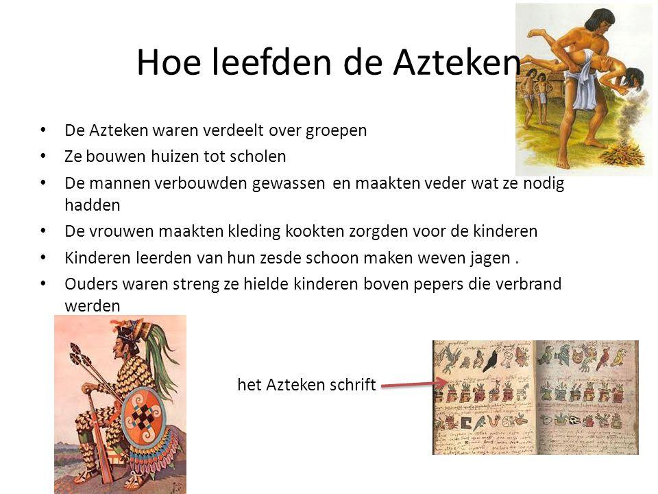 Hoe leefden de Azteken • De Azteken waren verdeelt over groepen • Ze bouwen huizen tot scholen • De mannen verbouwden gewassen en maakten veder wat ze