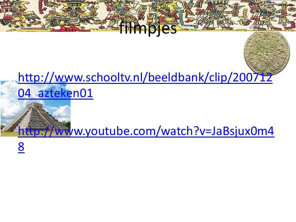 filmpjes http://www.schooltv.nl/beeldbank/clip/200712 04_azteken01 http://www.youtube.com/watch?v=JaBsjux0m4 8