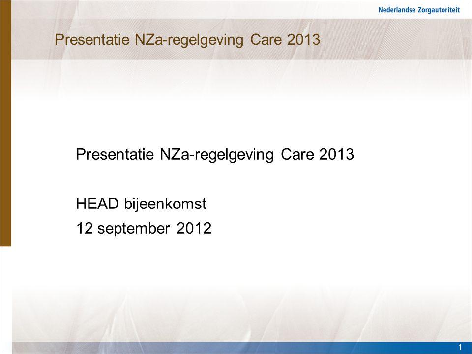 Presentatie NZa-regelgeving Care 2013 HEAD bijeenkomst 12 september 2012 1